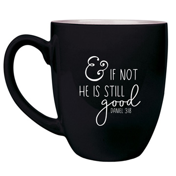 And If Not He Is Still Good 16 oz Bistro Mug