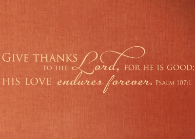 Give Thanks to the Lord for He Is Good Vinyl Wall Statement - Psalm 107:1