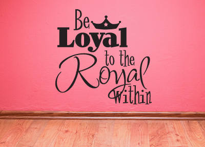 Be Loyal to the Royal Within Vinyl Wall Statement