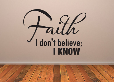 Faith - I Don't Believe, I Know Vinyl Wall Statement