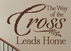 The Way of the Cross Leads Home Vinyl Wall Statement