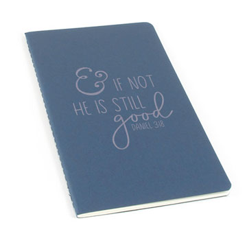 And If Not He Is Still Good Laser Etched Moleskine Journal