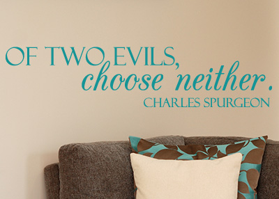 Of Two Evils, Choose Neither