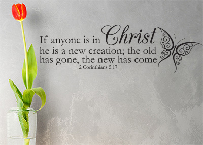 A New Creation - The New Has Come Vinyl Wall Statement - 2 Corinthians 5:17