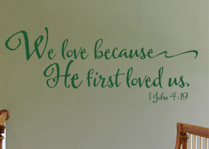 We Love Because He First Loved Us Vinyl Wall Statement - 1 John 4:19
