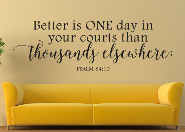 Better Is One Day In Your Courts Vinyl Wall Statement
