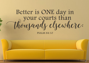 Better Is One Day in Your Courts Vinyl Wall Statement - Psalm 84:10