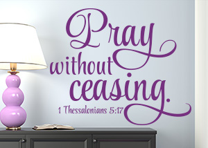 Pray Without Ceasing Vinyl Wall Statement - 1 Thessalonians 5:17