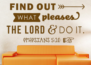 Find out What Pleases the Lord Vinyl Wall Statement - Ephesians 5:10