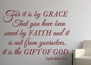 For It Is by Grace That You Have Been Saved by Faith - Ephesians 2:8