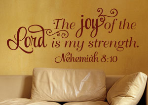 The Joy of the Lord Is My Strength Vinyl Wall Statement - Nehemiah 8:10