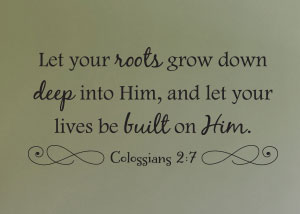 Let Your Roots Grown Down Deep Vinyl Wall Statement - Colossians 2:7