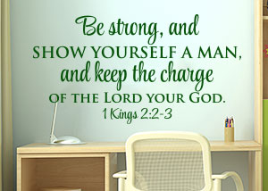 Be Strong, and Show Yourself a Man Vinyl Wall Statement - 1 Kings 2:2-3