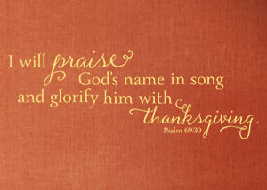 I will praise God's name in song- Psalm 69:30
