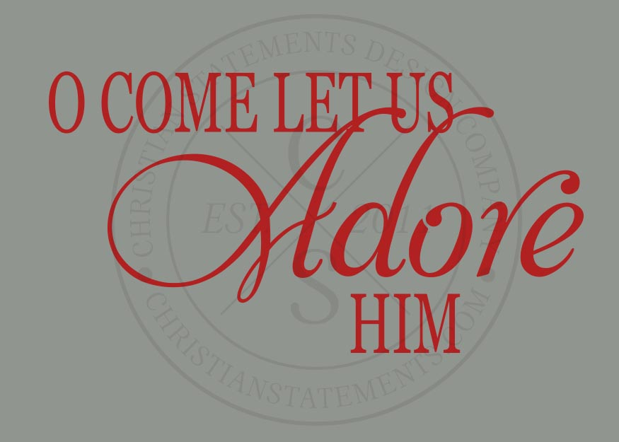 O Come Let Us Adore Him Vinyl Wall Statement Vinyl Hol004