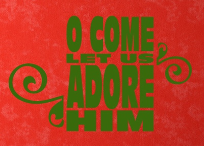 O Come Let Us Adore Him Vinyl Wall Statement