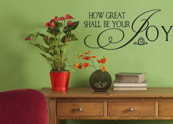 How Great Shall Be Your Joy Vinyl Wall Statement