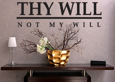 Thy Will Not My Will Vinyl Wall Statement