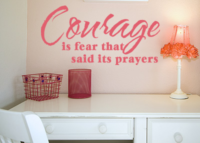 Courage Is Fear That Has Said Its Prayers