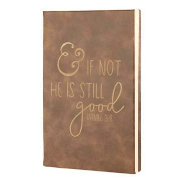And If Not He Is Still Good Leatherette Journal