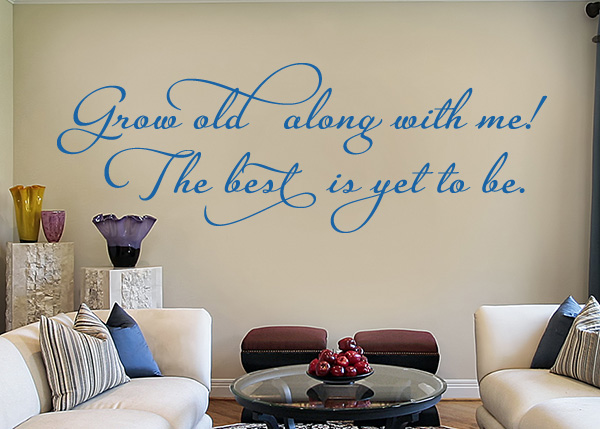 Grow Old along with Me Vinyl Wall Statement
