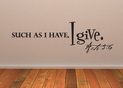 Such as I Have, I Give Vinyl Wall Statement - Acts 3:6