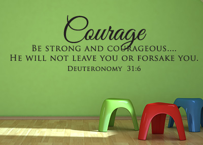 Courage - Be Strong and Courageous Vinyl Wall Statement - Deuteronomy 31:6