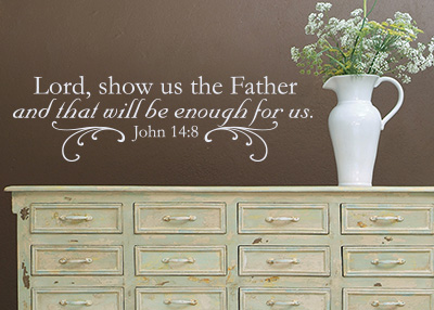 Lord, Show Us the Father Vinyl Wall Statement - John 14:8