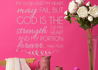 My Flesh and My Heart May Fail Vinyl Wall Statement - Psalm 73:26