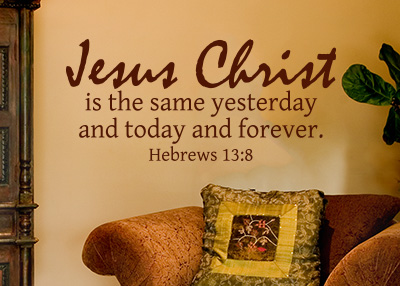 Jesus Christ Is the Same Forever Vinyl Wall Statement - Hebrews 13:8