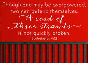 A Cord of Three Strands Is Not Quickly Broken - Ecclesiastes 4:12