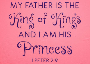 My Father Is the King of Kings Vinyl Wall Statement - 1 Peter 2:9