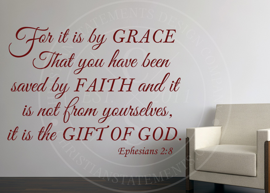For It Is By Grace That You Have Been Saved By Faith