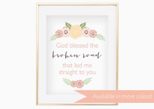God Blessed the Broken Road Wall Print