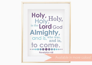 Holy, Holy, Holy Is the Lord God Almighty Wall Print - Revelation 4:11