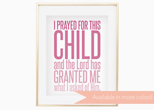 I Prayed for This Child, and the Lord Has Granted Wall Print - 1 Samuel 1:30