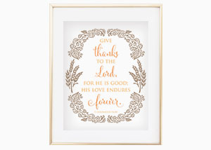 Give thanks to the LORD, for he is good 1 Chronicles 16:34 Wall Print